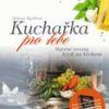 Kuchařka pro tebe – báječné recepty krok za krokem